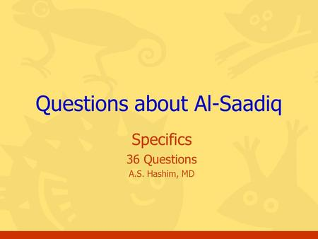 Specifics 36 Questions A.S. Hashim, MD Questions about Al-Saadiq.