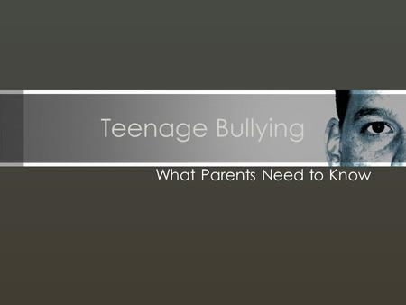 Teenage Bullying What Parents Need to Know. Objectives What is bullying? How does Harrisonburg High School handle bullying? What can parents do about.