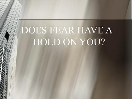 DOES FEAR HAVE A HOLD ON YOU?. morality finances world.