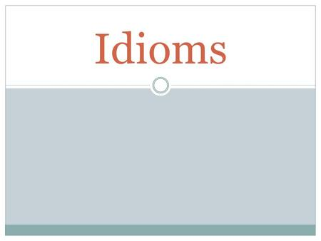 Idioms. What is an idiom? a figure of speech that does not have the obvious presented meaning words, phrases, or expressions that cannot be taken literally.