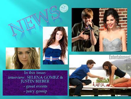 In this issue: - interview: SELENA GOMEZ & JUSTIN BIEBER - - great events - - juicy gossip.