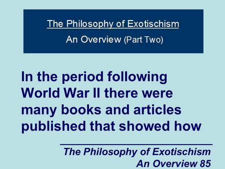 The Philosophy of Exotischism An Overview 85 In the period following World War II there were many books and articles published that showed how.