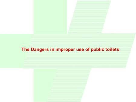 The Dangers in improper use of public toilets. Injury resulting from improper use of toilets. MANY PERSONS WHEN USING PUBLIC TOILETS, FEEL THE NECESSITY.