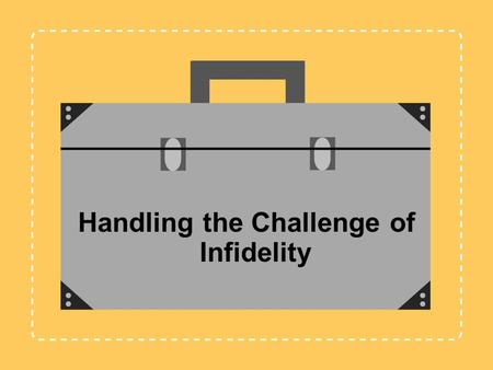 Handling the Challenge of Infidelity. Jennifer L. Baker, Psy.D. Anne B. Summers, Ph.D. Debbi Steinmann, M.A. Training Instructor / Mentors Melissa A.