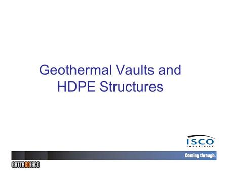 Geothermal Vaults and HDPE Structures. What is a Structure? Valve Vault Manhole Pump Station Catch Basin Junction Box Wet Well Sump Knock Out Pot Valve.