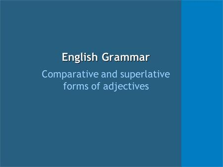 English Grammar Comparative and superlative forms of adjectives.