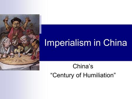 "Imperialism in China China's ""Century of Humiliation"""