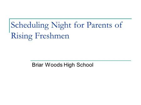 Scheduling Night for Parents of Rising Freshmen Briar Woods High School.