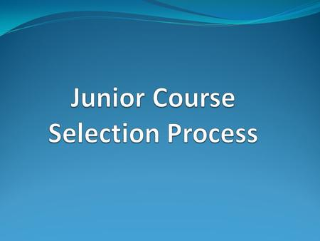 Junior Course Selection Original Course Selection sheets Teacher Recommendations for English and Math. Guidance Counselor Recommendations Deadline for.