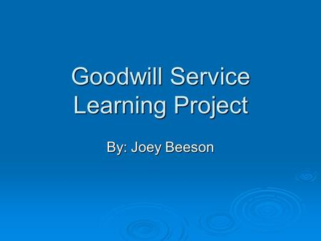 Goodwill Service Learning Project By: Joey Beeson.