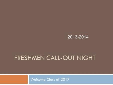 FRESHMEN CALL-OUT NIGHT Welcome Class of 2017 2013-2014.