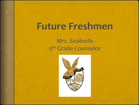 Why you would visit Mrs. Svoboda???  To talk about grades and how to improve  To talk about social/emotional problems  To discuss your 4 year plan.