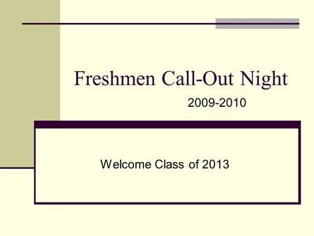 Freshmen Call-Out Night Welcome Class of 2013 2009-2010.