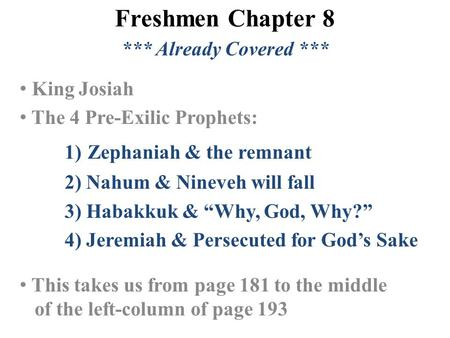 Freshmen Chapter 8 *** Already Covered *** King Josiah The 4 Pre-Exilic Prophets: 1) Zephaniah & the remnant 2) Nahum & Nineveh will fall 3) Habakkuk &