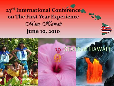 23 rd International Conference on The First Year Experience Maui, Hawaii June 10, 2010 1.