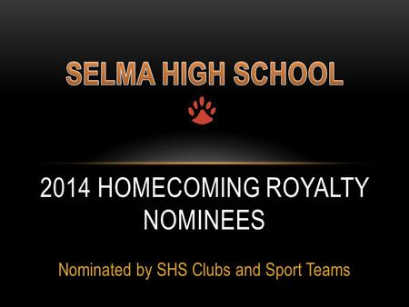 Nominated by SHS Clubs and Sport Teams 2014 HOMECOMING ROYALTY NOMINEES.