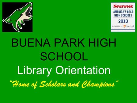 "BUENA PARK HIGH SCHOOL Library Orientation ""Home of Scholars and Champions"""