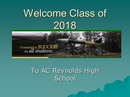 Welcome Class of 2018 To AC Reynolds High School.