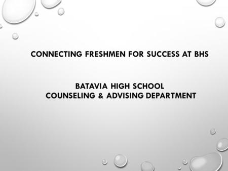 CONNECTING FRESHMEN FOR SUCCESS AT BHS BATAVIA HIGH SCHOOL COUNSELING & ADVISING DEPARTMENT.