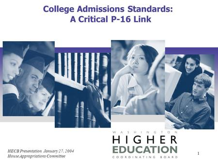 HECB Presentation January 27, 2004 House Appropriations Committee 1 College Admissions Standards: A Critical P-16 Link.