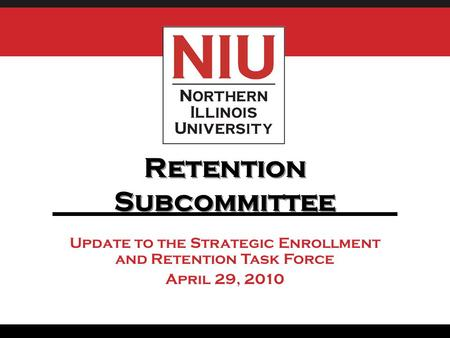 Update to the Strategic Enrollment and Retention Task Force April 29, 2010 Retention Subcommittee.