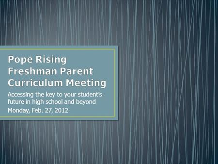 Accessing the key to your student's future in high school and beyond Monday, Feb. 27, 2012.