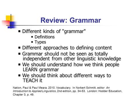 Review: Grammar  Different kinds of grammar Definitions Types  Different approaches to defining content  Grammar should not be seen as totally independent.