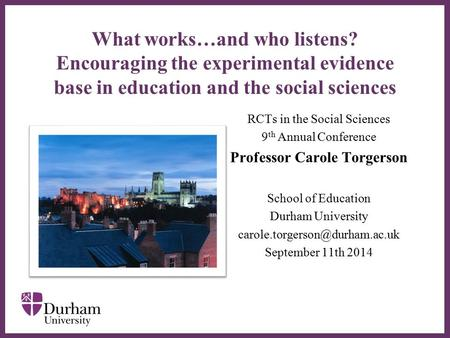 ∂ What works…and who listens? Encouraging the experimental evidence base in education and the social sciences RCTs in the Social Sciences 9 th Annual Conference.