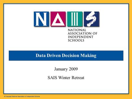 Data Driven Decision Making January 2009 SAIS Winter Retreat.
