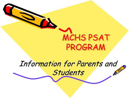 MCHS PSAT PROGRAM Information for Parents and Students.