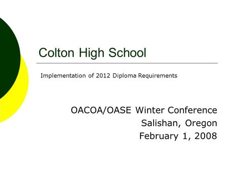 Colton High School OACOA/OASE Winter Conference Salishan, Oregon February 1, 2008 Implementation of 2012 Diploma Requirements.