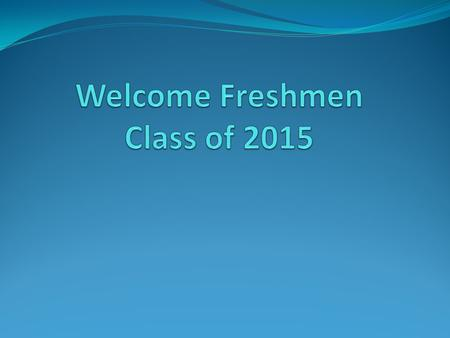 Welcome Freshmen Class of 2015