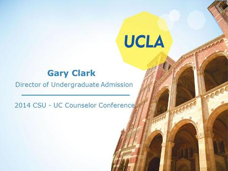 Gary Clark 2014 CSU - UC Counselor Conference Director of Undergraduate Admission.