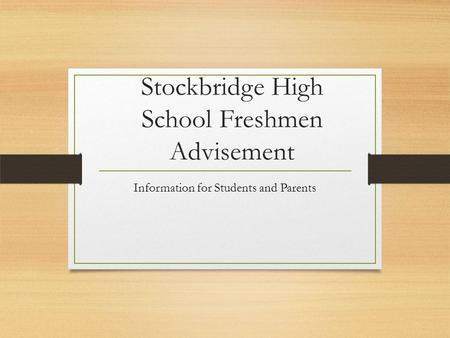 Stockbridge High School Freshmen Advisement Information for Students and Parents.