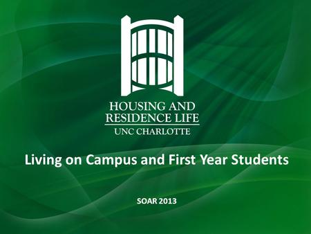 Living on Campus and First Year Students SOAR 2013.