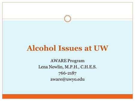 Alcohol Issues at UW AWARE Program Lena Newlin, M.P.H., C.H.E.S. 766-2187