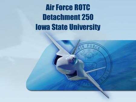 Air Force ROTC Detachment 250 Iowa State University.