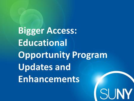 Bigger Access: Educational Opportunity Program Updates and Enhancements.