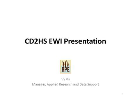 CD2HS EWI Presentation Vy Vu Manager, Applied Research and Data Support 1.