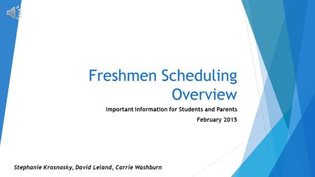 Freshmen Scheduling Overview Important Information for Students and Parents February 2015 Stephanie Krosnosky, David Leland, Carrie Washburn.