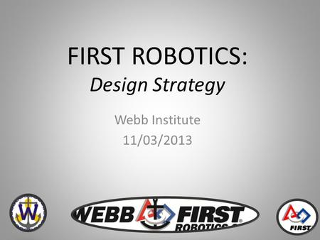 FIRST ROBOTICS: Design Strategy Webb Institute 11/03/2013.