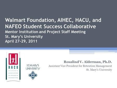 Walmart Foundation, AIHEC, HACU, and NAFEO Student Success Collaborative Mentor Institution and Project Staff Meeting St. Mary's University April 27-29,