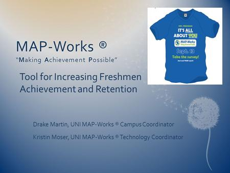 "MAP-Works ® ""Making Achievement Possible"" Tool for Increasing Freshmen Achievement and Retention Drake Martin, UNI MAP-Works ® Campus Coordinator Kristin."