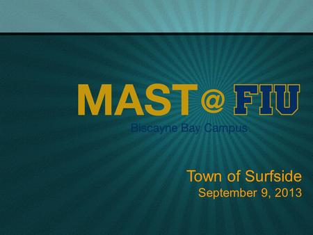 Town of Surfside September 9, 2013. Marine Academy of Science and Technology: A magnet high school founded on the successful MAST Academy Concept in cooperation.