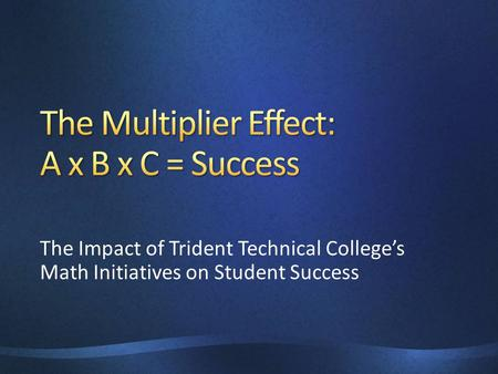 The Impact of Trident Technical College's Math Initiatives on Student Success.