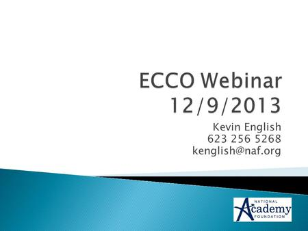 Kevin English 623 256 5268  Welcome  Webinar procedures.  What is ECCO?  History of ECCO.  ECCO and the Work Based Learning continuum.