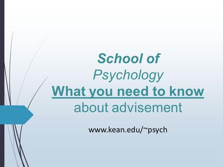 School of Psychology What you need to know about advisement www.kean.edu/~psych.