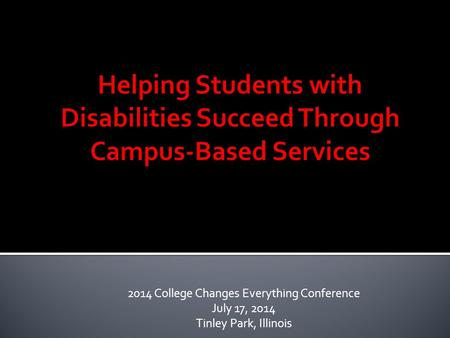 2014 College Changes Everything Conference July 17, 2014 Tinley Park, Illinois.
