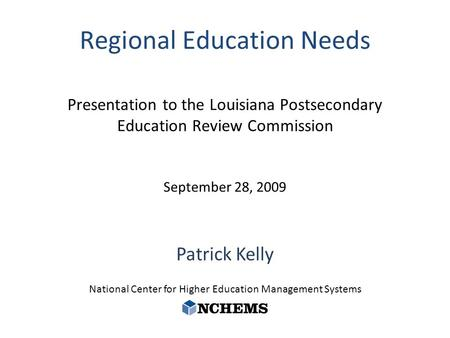 Patrick Kelly National Center for Higher Education Management Systems Presentation to the Louisiana Postsecondary Education Review Commission September.