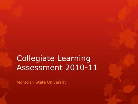 Collegiate Learning Assessment 2010-11 Montclair State University.